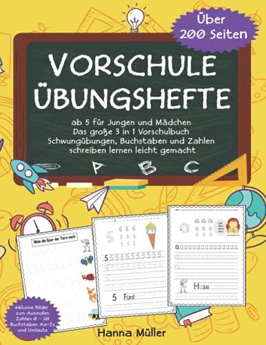 Vorschule Übungshefte ab 5 für Jungen und Mädchen: Das große 3 in 1 Vorschulbuch - Schwungübungen, Buchstaben und Zahlen schreiben lernen leicht gemacht