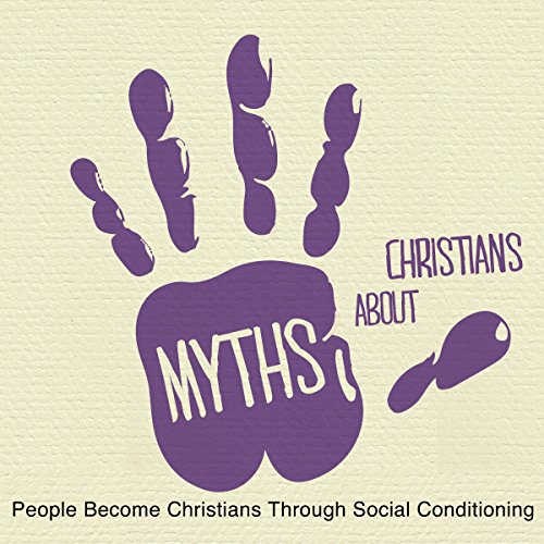 5 Myths: People Become Christians through Social Conditioning cover art