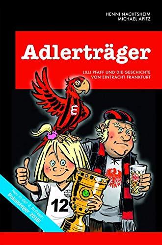 Adlerträger - Lilli Pfaff und die Geschichte von Eintracht Frankfurt. Die SGE-Chronik für die ganze Familie.