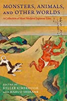 Monsters, Animals, and Other Worlds: A Collection of Short Medieval Japanese Tales (Translations from the Asian Classics)