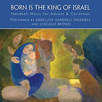 Born Is the King of Israel: Handbell Music for Advent & Christmas