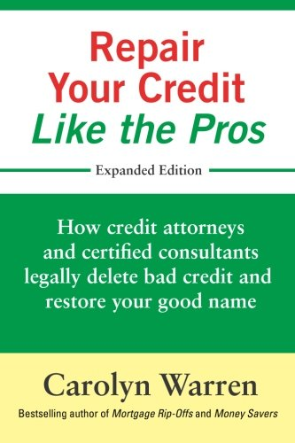 Repair Your Credit Like the Pros: How credit attorneys and certified consultants legally delete bad credit and restore your good...