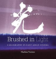 Brushed in Light: Calligraphy in East Asian Cinema