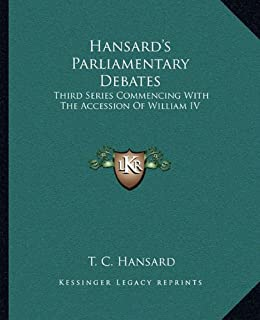 Hansard's Parliamentary Debates: Third Series Commencing with the Accession of William IV