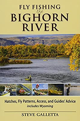 Fly Fishing the Bighorn River: Hatches, Fly Patterns, Access, and Guidesgco Advice from Headwater Books