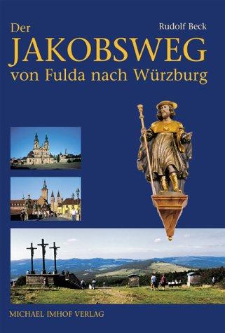 Der Jakobsweg von Fulda nach Würzburg: Bremen / Rhön - Hünfeld - Fulda - Kreuzberg / Rhön - Bad Kissingen - Geldersheim / Schweinfurt - Würzburg