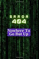 Error 404 Nowhere To Go But Up Notebook