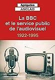 Agrégation anglais 2021. La BBC et le service public de l'audiovisuel, 1922-1995