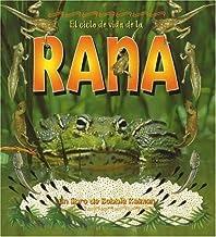 El Ciclo De Vida De La Rana/Life cycle of a frog (Ciclo De Vida / The Life Cycle) (Spanish Edition)