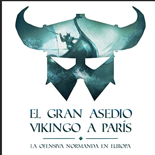 El gran asedio Vikingo a París: La ofensiva normanda a Europa [The Great Siege of the Paris Vikings: The Norman Offensive in Europe] copertina