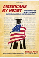 Americans by Heart: Undocumented Latino Students and the Promise of Higher Education (Multicultural Education) Kindle Edition