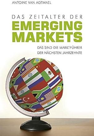Das Zeitalter der Emerging Markets: Das sind die Marktf�hrer der n�chsten Jahrzehnte