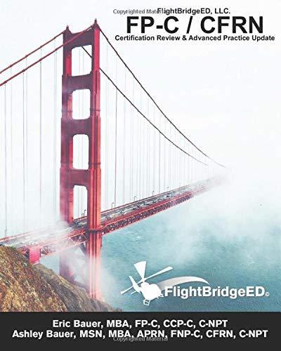FlightBridgeED, LLC - FP-C/CFRN Certification Review & Advanced Practice Update: FP-C, CCP-C, CFRN, CCRN, CEN, CTRN advanced certification review study guide