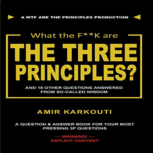 What the F**k Are the Three Principles?     And 18 Other Questions Answered from So-Called Wisdom              By:                                                                                                                                 Amir Karkouti                               Narrated by:                                                                                                                                 Wayne Mitchell                      Length: 2 hrs and 10 mins     4 ratings     Overall 4.5