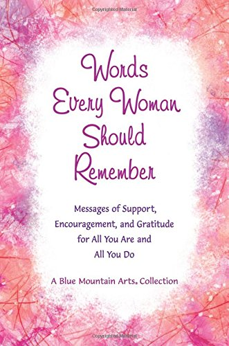 Words Every Woman Should Remember: Messages of Support, Encouragement, and Gratitude for All You Are and All You Do (A Blue Mountain Arts Collection), An Inspiring Gift Book for Her