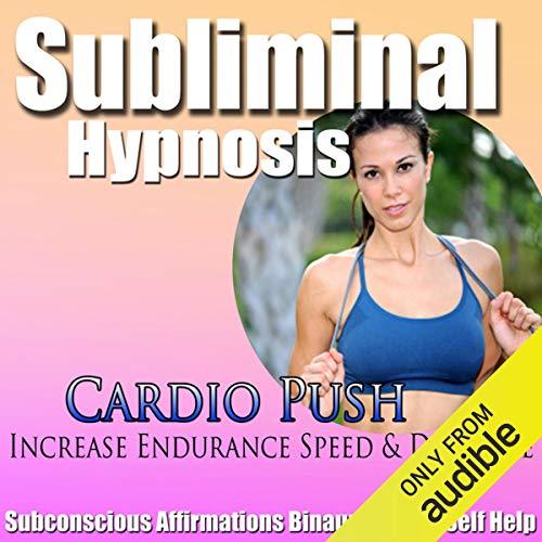 Cardio Push Subliminal Hypnosis audiobook cover art