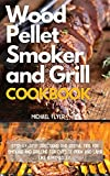 Wood Pellet Smoker and Grill Cookbook: Step-by-Step Directions and Useful Tips for Smoking and Grilling Top Cuts of Pork and Lamb like a Pitmaster