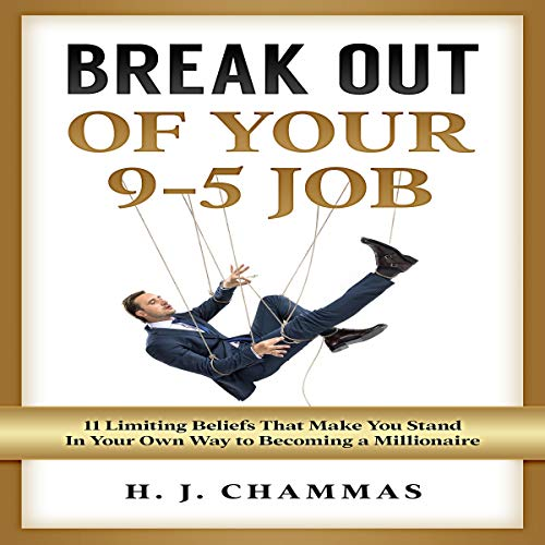 Break Out of Your 9-5 Job: 11 Limiting Beliefs That Make You Stand in Your Own Way to Becoming a Millionaire audiobook cover art