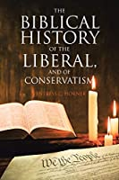 The Biblical History of the Liberal, and of Conservatism