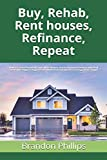Real Estate Investing Books! - Buy, Rehab, Rent houses, Refinance, Repeat: How to Create Passive Income, Make Money, Reach Financial Freedom with Real Estate Investing for Beginners & BRRRR Rental Properties Strategy Made Simple