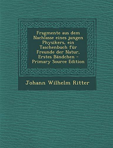 Fragmente Aus Dem Nachlasse Eines Jungen Physikers, Ein Taschenbuch Fur Freunde Der Natur, Erstes Bandchen