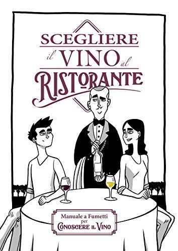 Scegliere il Vino al Ristorante: Manuale a fumetti per conoscere il Vino (Italian Edition)