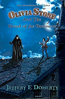 Olivia Stone and the Dread of the Dreamers (The Guardians of St. Giles Book 2) by [Jeffery E. Doherty]