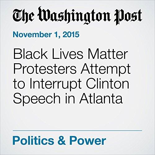 Black Lives Matter Protesters Attempt to Interrupt Clinton Speech in Atlanta audiobook cover art