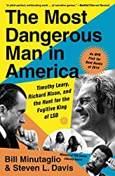 """The Most Dangerous Man in America: Timothy Leary, Richard Nixon, and the Hunt for the Fugitive King of LSD"" by Bill Minutaglio and Steven L. Davis."