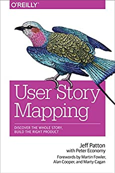 [Jeff Patton, Peter Economy]のUser Story Mapping: Discover the Whole Story, Build the Right Product (English Edition)