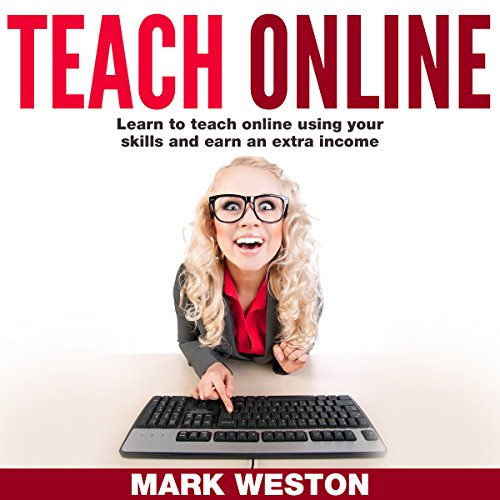 Teach Online     Learn to Teach Online Using Your Skills and Earn an Extra Income               By:                                                                                                                                 Mark Weston                               Narrated by:                                                                                                                                 Dean Corona                      Length: 41 mins     7 ratings     Overall 3.3