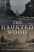 The Haunted Wood: Soviet Espionage in America - -The Stalin Era