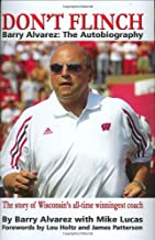 Don't Flinch - Barry Alvarez: The Autobiography The Story of Wisconsin's All-Time Winningest Coach