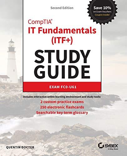 CompTIA IT Fundamentals (ITF+) Study Guide: Exam FC0-U61, 2nd Edition