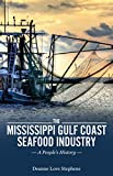The Mississippi Gulf Coast Seafood Industry: A People s History (America s Third Coast Series)