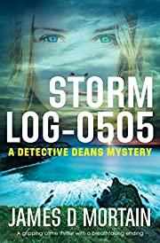 Storm Log-0505: A gripping crime thriller with a breathtaking twist (The Detective Deans Mysteries Book 1)
