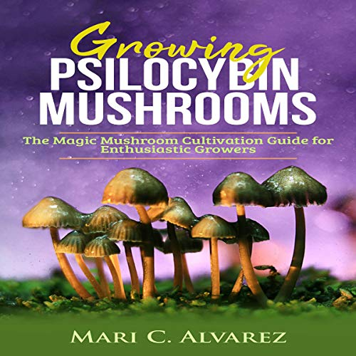 Growing Psilocybin Mushrooms Audiobook By Mari C. Alvarez cover art