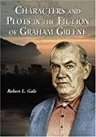 Characters And Plots in the Fiction of Graham Greene