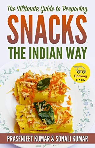 The Ultimate Guide to Preparing Snacks the Indian Way (How To Cook Everything In A Jiffy Book 12) (English Edition)