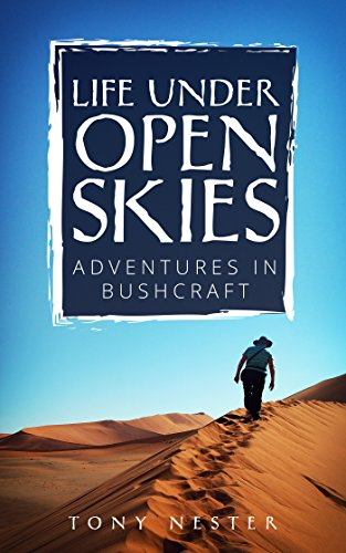 LIFE UNDER OPEN SKIES: Adventures in Bushcraft (Practical Survival Series Book 13) (English Edition)