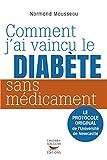 Comment j'ai vaincu le diabète sans médicament: Le protocole original de...