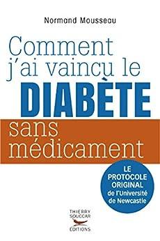 Comment j'ai vaincu le diabète sans médicament: Le protocole original de l'Université de Newcastle (Médecine) par [Normand Mousseau]