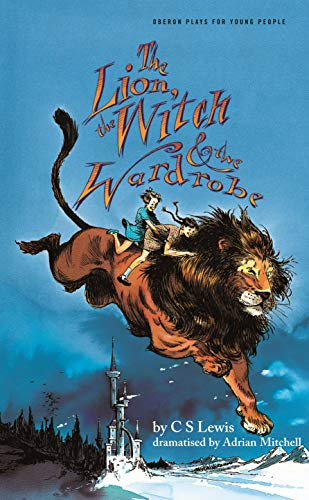Lion, the Witch & the Wardrobe (Adapted by Adrian Mitchell) (Oberon/ Plays for Young People)
