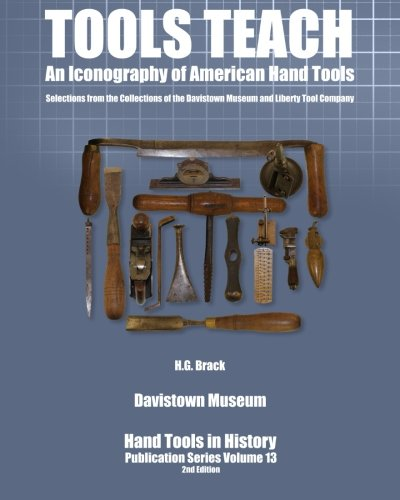 Compare Textbook Prices for Tools Teach: An Iconography of American Hand Tools Hand Tools in History Volume 13 1 Edition ISBN 9780982995181 by Brack, H. G.,Balise, Sett