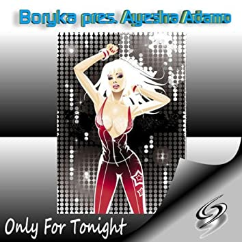 Boryka presents Ayesha Adamo: Only For Tonight
