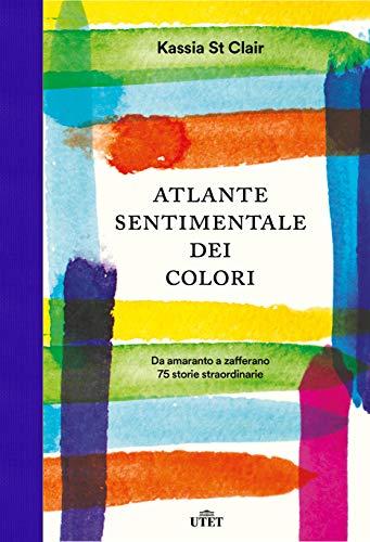 Atlante sentimentale dei colori: Da amaranto a zafferano 75 storie straordinarie (Italian Edition)