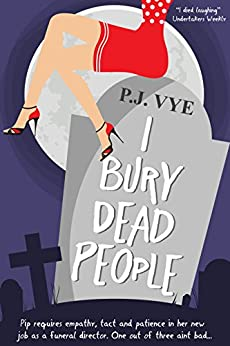 I Bury Dead People: A Cosy Mystery Rom Com (Standalone) by [PJ Vye]