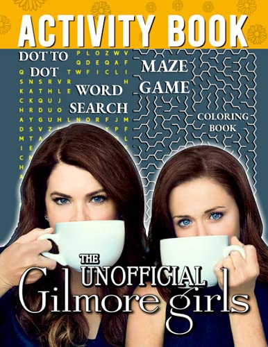 The Unofficial Gilmore Girls Activity Book: Lots Of Amazing Games: Maze, Spot The Differences, Odd One Out And More.