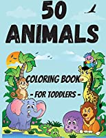 50 Animals Coloring Book for Toddler: Cute and Fun Coloring Pages of Animals for Little Kids Age 2-4, 4-8, Boys & Girls, Preschool and Kindergarten