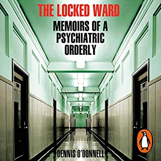 The Locked Ward     Memoirs of a Psychiatric Orderly              By:                                                                                                                                 Dennis O'Donnell                               Narrated by:                                                                                                                                 Dennis O'Donnell                      Length: 9 hrs and 12 mins     157 ratings     Overall 4.5